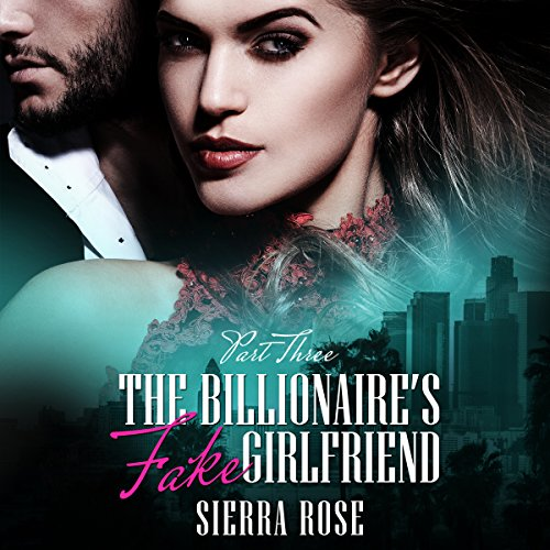 The Billionaire's Fake Girlfriend - Part 3 audiobook cover art