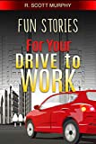 Fun Stories For Your Drive To Work: The short story comedy book that adds humor to your job.