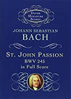 St. John Passion: BWV 245 in Full Score (Dover Miniature Music Scores)