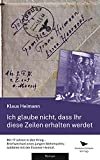 Ich glaube nicht, dass Ihr diese Zeilen erhalten werdet: Mit 17 Jahren in den Krieg - Briefwechsel eines jungen Wehrmachtssoldaten mit der Essener Heimat