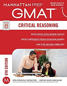GMAT Critical Reasoning (Manhattan Prep GMAT Strategy Guides Book 6) by [Manhattan Prep Publishing]