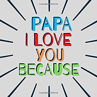 Papa I love you because: Blank Book With Prompts About What I Love About Dad - Father's Day or Birthday Gifts From Kids (Kids age 4-12)