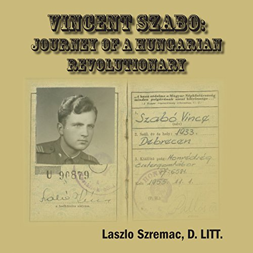 Vincent Szabo: Journey of a Hungarian Revolutionary audiobook cover art