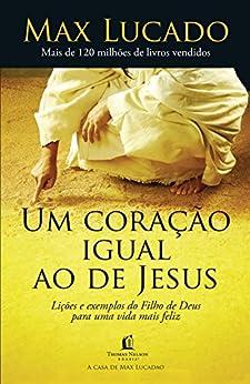 Um coração igual ao de Jesus por [Max Lucado, Érika Koblitz Essinger]