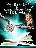Magic Beyond Words: Die zauberhafte Geschichte der J.K. Rowling