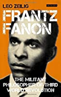 Frantz Fanon: The Militant Philosopher of Third World Revolution (International Library of Twentieth Century History) by Leo Zeilig(2016-01-30)