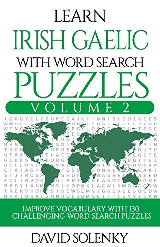 Learn Irish Gaelic with Word Search Puzzles Volume 2: Learn Irish Gaelic Language Vocabulary with 130 Challenging Bilingual Word Find Puzzles for All Ages