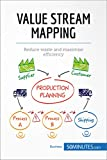 Value Stream Mapping: Reduce waste and maximise efficiency (Management & Marketing)