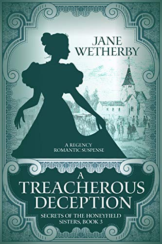 A Treacherous Deception: A Regency Romantic Suspense (Secrets of the Honeyfield Sisters Book 3) by [Jane Wetherby]