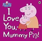 Peppa Pig: I Love You, Mummy Pig (English Edition)