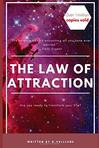 The Law of Attraction: The Science behind attracting all you have ever wanted