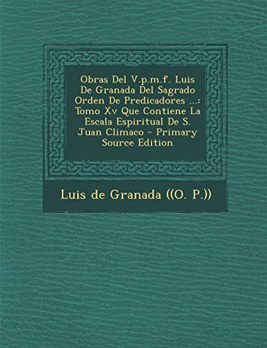 Obras del V.P.M.F. Luis de Granada del Sagrado Orden de Predicadores ...:...