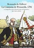 Bernardo de Gálvez: La campaña de Pensacola, 1781: O la independencia de los Estados Unidos de Norteamérica (Historia Militar)