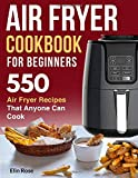 Air Fryer Cookbook for Beginners: 550 Air Fryer Recipes That Anyone Can Cook (air fryer recipe cookbook)