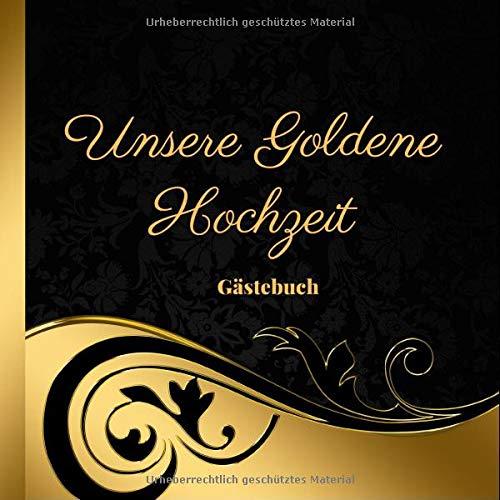 Unsere Goldene Hochzeit Gästebuch: zum Eintragen der Glückwünsche und Fotos für 60 Gäste auf...