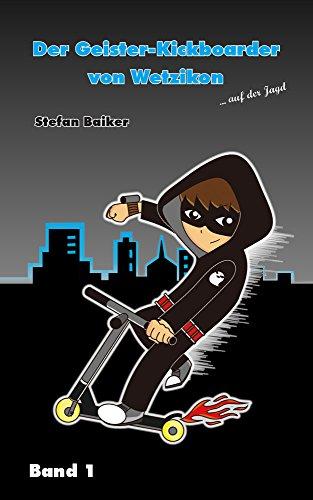 Der Geister-Kickboarder von Wetzikon (Der Geister-Kickboarder von Wetzikon ... auf der Jagd 1)