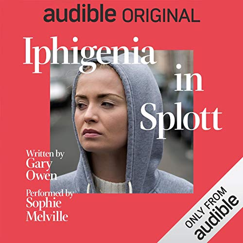 Iphigenia in Splott                   By:                                                                                                                                 Gary Owen                               Narrated by:                                                                                                                                 Sophie Melville                      Length: 1 hr and 50 mins     204 ratings     Overall 4.5
