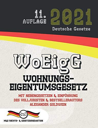 WoEigG - Wohnungseigentumsgesetz: Mit Nebengesetzen & Einführung des Volljuristen und Bestsellerautors Alexander Goldwein (Aktuelle Gesetze 2021)