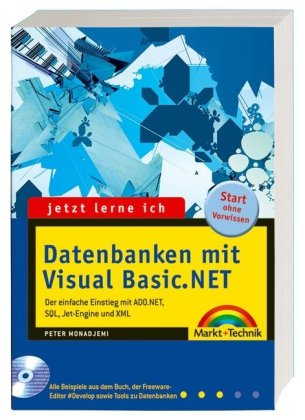 Jetzt lerne ich Datenbanken mit Visual Basic.NET. Der einfache Einstieg mit ADO.NET, SQL, Jet-Engine und XML