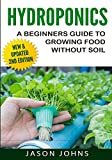 Hydroponics - A Beginners Guide To Growing Food Without Soil: Grow Delicious Fruits And Vegetables Hydroponically In Your Home (Inspiring Gardening Ideas)