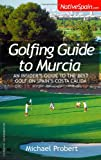 Golfing Guide to Murcia - an insider s guide to the best golf on Spain s Costa Calida