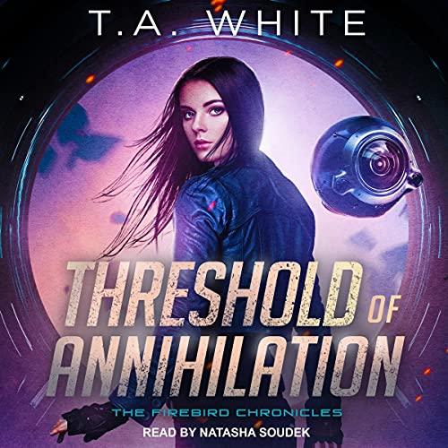Threshold of Annihilation: Firebird Chronicles Series, Book 3