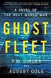 Ghost Fleet: A Novel of the Next World War - P. W. Singer
