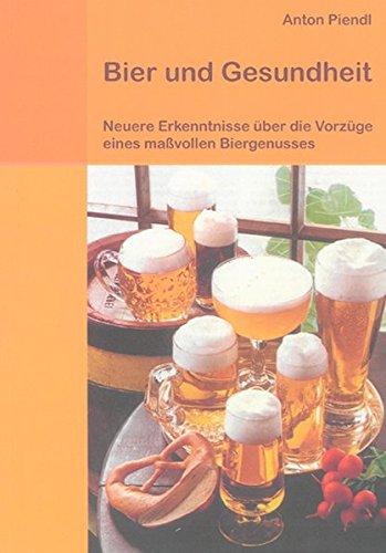 Bier und Gesundheit: Neuere Erkenntnisse über die Vorzüge eines maßvollen Biergenusses (Berichte aus der Ernährungswissenschaft)