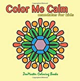Color Me Calm Mandalas for Kids: kids mandalas coloring book for creativity, art therapy, and relaxation. (Coloring books for grownups) (Volume 31)