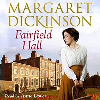 Fairfield Hall                   By:                                                                                                                                 Margaret Dickinson                               Narrated by:                                                                                                                                 Anne Dover                      Length: 14 hrs and 11 mins     54 ratings     Overall 4.6