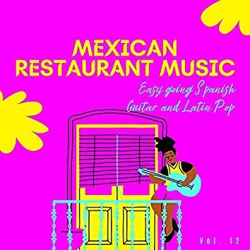 Mexican Restaurant Music - Easy Going Spanish Guitar And Latin Pop, Vol. 12