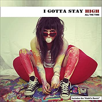 I Gotta Stay High All the Time - Single
