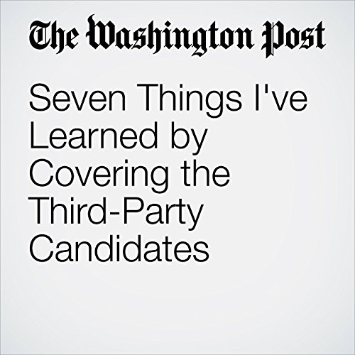 Seven Things I've Learned by Covering the Third-Party Candidates cover art