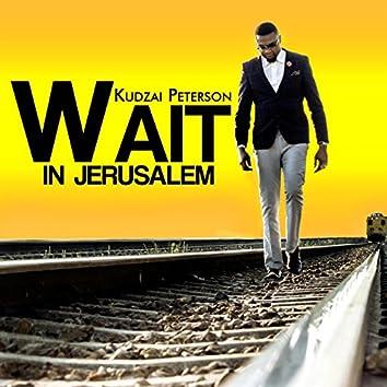 Wait in Jerusalem