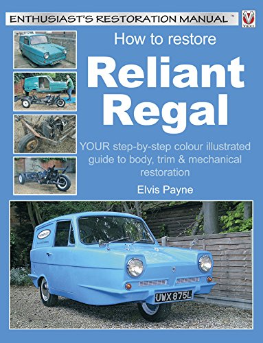 How to Restore Reliant Regal: YOUR step-by-step colour illustrated guide to body, trim & mechanical restoration (English Edition)