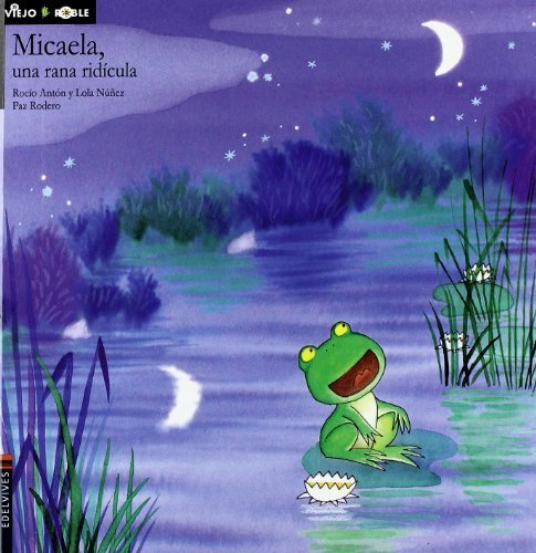 Micaela, una rana ridicula / Micaela, the Ridiculous Frog (Cuentos Del Viejo Roble / Tales of the Old Oak Tree) (Spanish Edition) by Anton, Rocio, Nunez, Lola (2011) Hardcover
