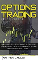 Options Trading Crash Course: A beginner's guide to learn in less than 5 days to make money and build your options trading business in the stock market