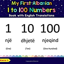 My First Albanian 1 to 100 Numbers Book with English Translations: Bilingual Early Learning & Easy Teaching Albanian Books for Kids (Teach & Learn ... for Children) (Volume 25) (Albanian Edition)
