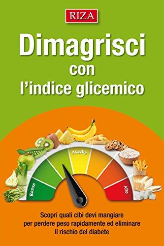 Dimagrisci con l'indice glicemico: Scopri quali cibi devi mangiare per perdere peso rapidamente ed eliminare il rischio del diabete