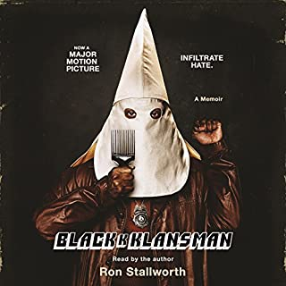 Black Klansman     Race, Hate, and the Undercover Investigations of a Lifetime              By:                                                                                                                                 Ron Stallworth                               Narrated by:                                                                                                                                 Ron Stallworth                      Length: 5 hrs and 50 mins     1,518 ratings     Overall 4.2