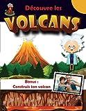 Découvre les Volcans – Bonus : construis ton volcan: Apprends tout sur les volcans avec ce livre pour enfant de 7ans à 11 ans. Livre de découverte ... lave, magma n'auront plus de secret pour toi.