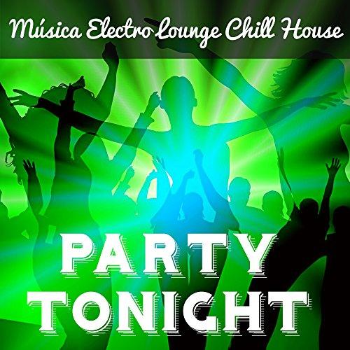 Party Tonight - Música Electro Lounge Chill House para Noche Magica Mejores Fiestas y Masajes Sensuales
