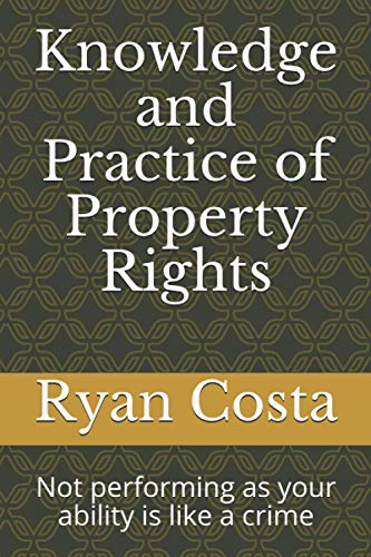 Compare Textbook Prices for Knowledge and Practice of Property Rights: Not performing as your ability is like a crime  ISBN 9798589786927 by Costa, Ryan