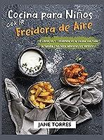 Cocina para Niños con la Freidora de Aire: 2 Libros en 1 - Diviértete en la cocina con toda la familia - Tus hijos adoraran las verduras! (Freidora de Aire Para Todos)