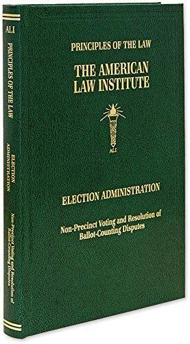 Principles of the Law: Election Administration, Non-Precinct Voting and Resolution of Ballot-Counting Disputes