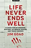 Life Never Ends Well: A Cavalcade of Murders, Suicides,...