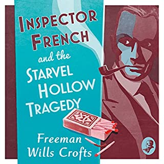 Inspector French and the Starvel Hollow Tragedy     Inspector French Mystery, Book 3              By:                                                                                                                                 Freeman Wills Crofts                               Narrated by:                                                                                                                                 Phil Fox                      Length: 9 hrs and 13 mins     2 ratings     Overall 4.5
