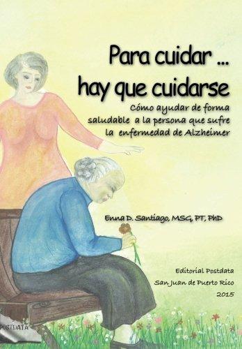 Para cuidar ... hay que cuidarse: Como ayudar de forma saludable a la persona con Alzheimer (Spanish