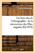 Les Huis-Clos de l'Ethnographie: de la Circoncision Des Filles, Virginit�, (�d.1878)