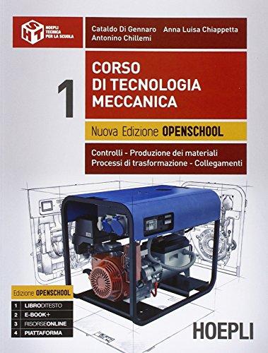 Corso di tecnologia meccanica. Ediz. openschool. Controlli, produzione dei materiali, processi di trasformazione, collegamenti. Per le Scuole superiori (Vol. 1)
